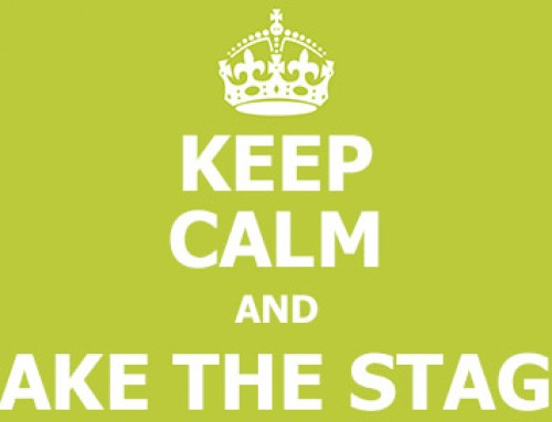 Keep Calm and Take the Stage!